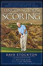 Unconscious Scoring: Dave Stockton's Guide to Saving Shots Around the Green