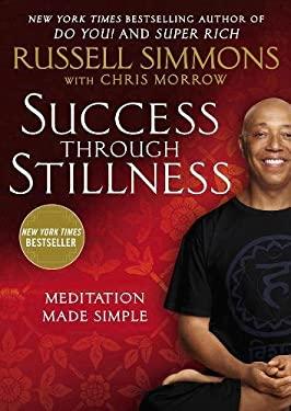 Success Through Stillness : Meditation Made Simple