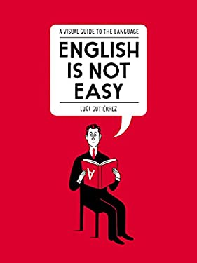English Is Not Easy : A Guide to the Language
