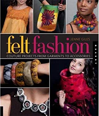 Felt Fashion: Couture Projects from Garments to Accessories 9781592536085