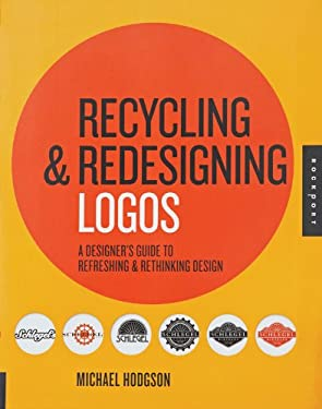 Recycling & Redesigning Logos: A Designer's Guide to Refreshing & Rethinking Design 9781592536115