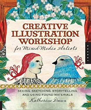 Creative Illustration Workshop for Mixed-Media Artists: Seeing, Sketching, Storytelling, and Using Found Materials 9781592536368