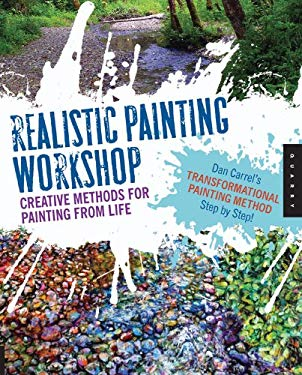 Realistic Painting Workshop: Creative Methods for Painting from Life 9781592536375