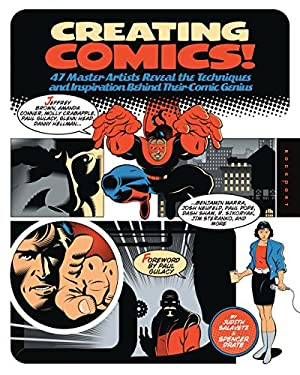 Creating Comics!: 47 Master Artists Reveal the Techniques and Inspiration Behind Their Comic Genius 9781592536412