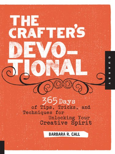 The Crafter's Devotional: 365 Days of Tips, Tricks, and Techniques for Unlocking Your Creative Spirit 9781592536481