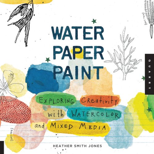 Water Paper Paint: Exploring Creativity with Watercolor and Mixed Media 9781592536559