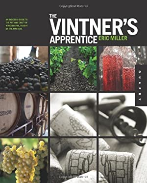 The Vintner's Apprentice: The Insider's Guide to the Art and Craft of Wine Making, Taught by the Masters 9781592536573
