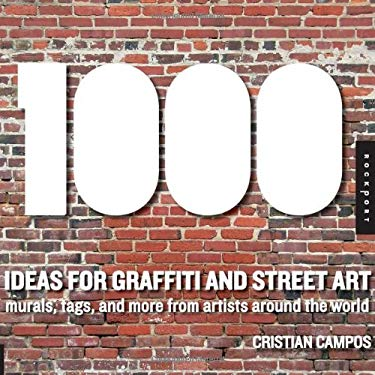1,000 Ideas for Graffiti and Street Art: Murals, Tags, and More from Artists Around the World 9781592536580