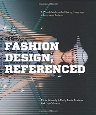Fashion Design, Referenced: A Visual Guide to the History, Language, and Practice of Fashion 9781592536771
