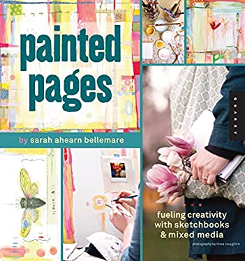 Painted Pages: Fueling Creativity with Sketchbooks & Mixed Media 9781592536863