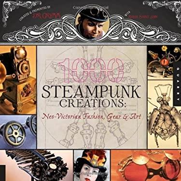 1,000 Steampunk Creations: Neo-Victorian Fashion, Gear & Art