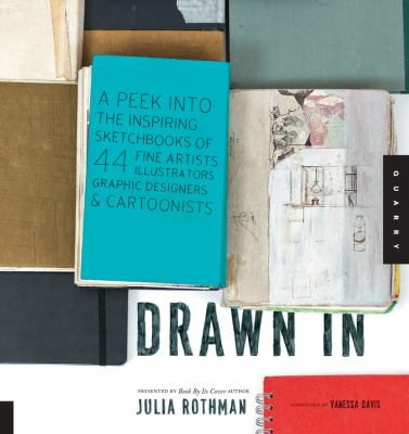 Drawn in: A Peek Into the Inspiring Sketchbooks of 44 Fine Artists, Illustrators, Graphic Designers, and Cartoonists 9781592536948