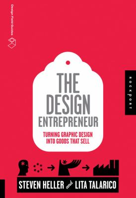 The Design Entrepreneur: Turning Graphic Design Into Goods That Sell 9781592537068