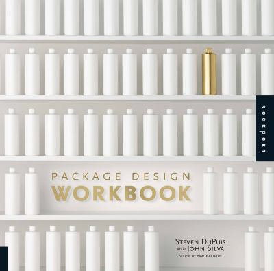 Package Design Workbook: The Art and Science of Successful Packaging 9781592537082