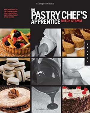 The Pastry Chef's Apprentice: An Insider's Guide to Creating and Baking Sweet Confections and Pastries, Taught by the Masters 9781592537112