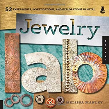 Jewelry Lab: 52 Experiments, Investigations, and Explorations in Metal 9781592537228