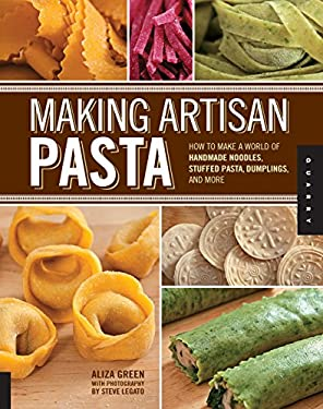 Making Artisan Pasta: How to Make a World of Handmade Noodles, Stuffed Pasta, Dumplings, and More 9781592537327