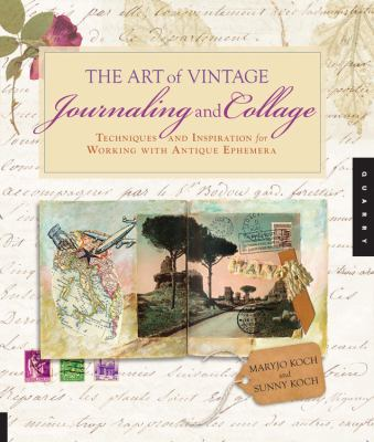 The Art of Vintage Journaling and Collage: Techniques and Inspiration for Working with Antique Ephemera 9781592537457