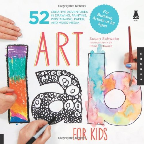 Art Lab for Kids: 52 Creative Adventures in Drawing, Painting, Printmaking, Paper, and Mixed Media-For Budding Artists of All Ages 9781592537655