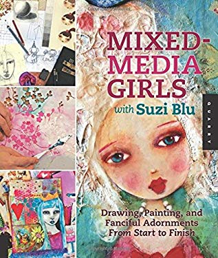 Mixed-Media Girls with Suzi Blu: Drawing, Painting, and Fanciful Adornments from Start to Finish 9781592537693