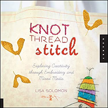 Knot Thread Stitch: Exploring Creativity Through Embroidery and Mixed Media 9781592537723