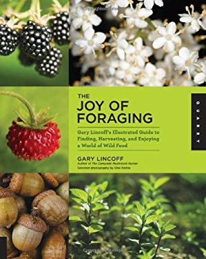 The Joy of Foraging: Gary Lincoff's Illustrated Guide to Finding, Harvesting, and Enjoying a World of Wild Food 9781592537754