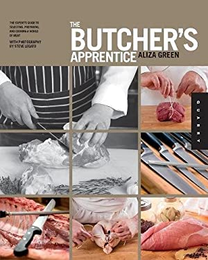 The Butcher's Apprentice: The Expert's Guide to Selecting, Preparing, and Cooking a World of Meat 9781592537761