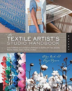 The Textile Artist's Studio Handbook: Learn Traditional and Contemporary Techniques for Working with Fiber, Including Weaving, Knitting, Dyeing, Paint 9781592537778