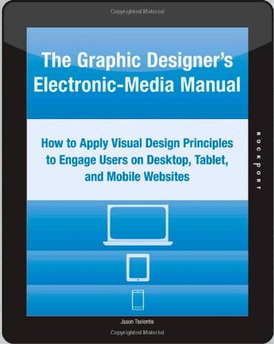 The Graphic Designer's Electronic-Media Manual: How to Apply Visual Design Principles to Engage Users on Desktop, Tablet, and Mobile Websites 9781592537785
