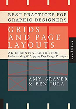 Best Practices for Graphic Designers: Grids and Page Layouts: An Essential Guideline for Understanding & Applying Page Design Principles 9781592537853