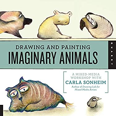 Drawing and Painting Imaginary Animals: A Mixed-Media Workshop with Carla Sonheim 9781592538058