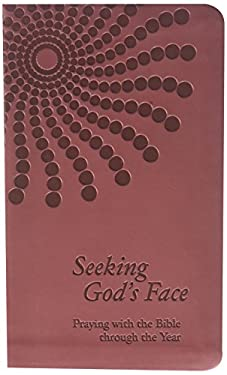 Seeking God's Face: Praying with the Bible Through the Year 9781592557684