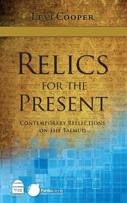 Relics for the Present: Contemporary Reflections on the Talmud 9781592643608