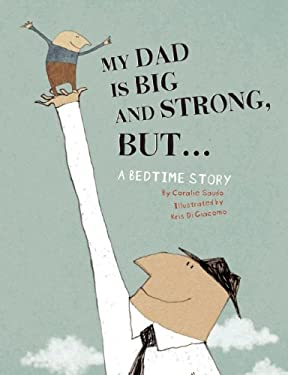 My Dad Is Big and Strong, But...: A Bedtime Story 9781592701223