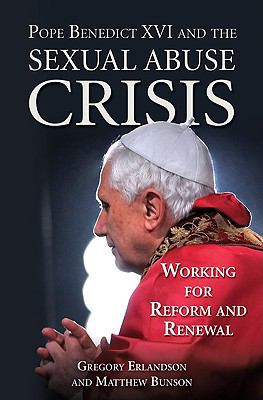 Pope Benedict XVI and the Sexual Abuse Crisis: Working for Redemption and Renewal 9781592768066