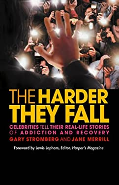 The Harder They Fall: Celebrities Tell Their Real-life Stories of Addiction and Recovery 9781592851560