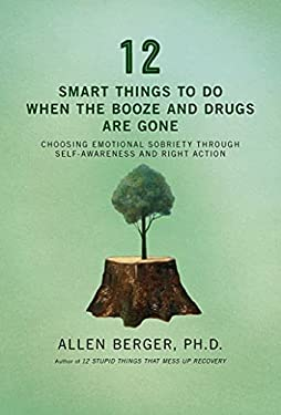12 Smart Things to Do When the Booze and Drugs Are Gone: Choosing Emotional Sobriety Through Self-Awareness and Right Action 9781592858217