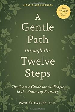 A Gentle Path Through the Twelve Steps: The Classic Guide for All People in the Process of Recovery 9781592858439