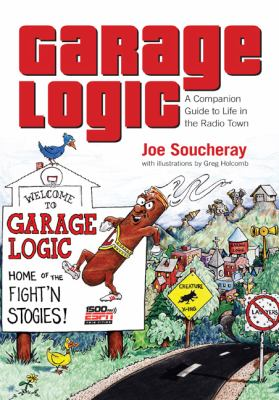 Garage Logic: A Companion Guide to Life in the Radio Town 9781592983308