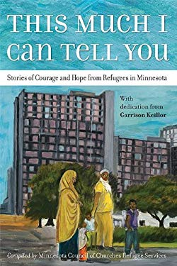 This Much I Can Tell You: Stories of Courage and Hope from Refugees in Minnesota 9781592984107