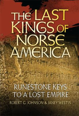 The Last Kings of Norse America: Runestone Keys to a Lost Empire 9781592984190