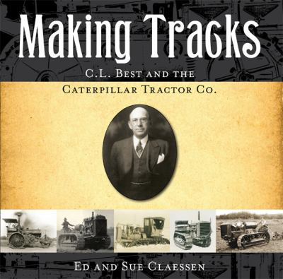 Making Tracks: C.L. Best and the Caterpillar Tractor Co. 9781592984275