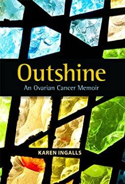 Outshine: An Ovarian Cancer Memoir 9781592984626