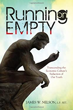 Running on Empty: Transcending the Economic Culture's Seduction of Our Youth 9781592984756