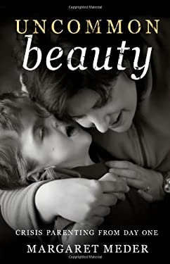 Uncommon Beauty: Crisis Parenting from Day One 9781592984879