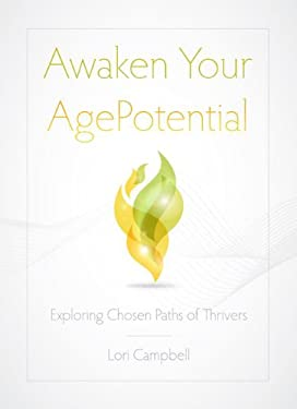 Awaken Your Age Potential: Exploring Chosen Paths of Thrivers 9781592985081