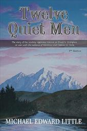 Twelve Quiet Men: The Story of the Cowboy Vigilantes Known as Stuart's Stranglers at War with the Outlaws of Montana and Dakota in