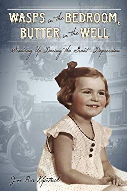 Wasps in the Bedroom, Butter in the Well: Growing Up in the Great Depression 9781592997541