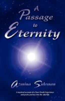 A Passage to Eternity: A Mystical Account of a Near-Death Experience and Poetic Journey Into the Afterlife 9781592998012