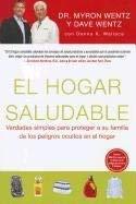 El Hogar Saludable: Verdades Simples Para Proteger A su Familia de los Peligros Ocultos en el Hogar = The Healthy Home 9781593156961